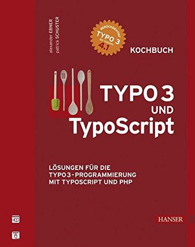 TYPO3 und TypoScript -- Kochbuch: Lösungen für die TYPO3-Programmierung mit TypoScript und PHP