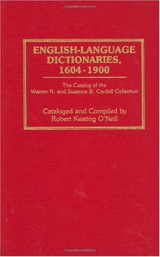 english-language-dictionaries-1604-1900-the-catalog-of-the-warren-n-and-suzanne-b-cordell-collection