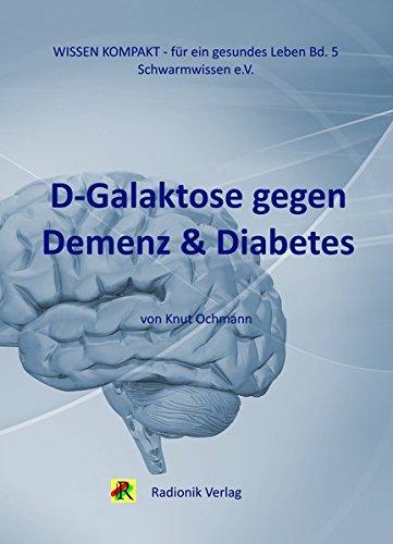 D-Galaktose gegen Demenz & Diabetes (Wissensreihe für ein gesundes Leben)