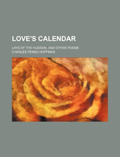 Love's calendar; Lays of the Hudson, and other poems