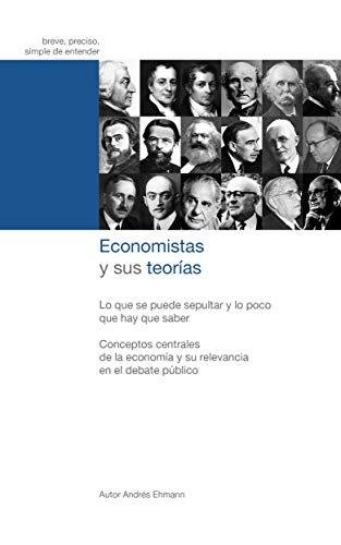Economistas y sus teorías: Lo que se puede sepultar y lo poco que hay que saber por Andrés Ehmann