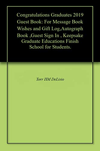 Congratulations Graduates 2019 Guest Book: For Message Book Wishes and Gift Log,Autograph Book ,Guest Sign In , Keepsake Graduate Educations Finish School for Students. (English Edition)