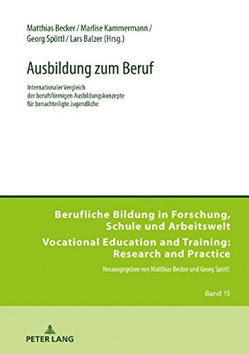 Ausbildung zum Beruf: Internationaler Vergleich der berufsförmigen Ausbildungskonzepte für benachteiligte Jugendliche (Berufliche Bildung in ... and Training: Research and Practice, Band 15)