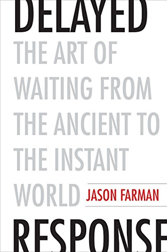 Delayed Response – The Art of Waiting from the Ancient to the Instant World