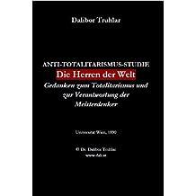 Die Herren der Welt. Gedanken zum Totalitarismus und zur Verantwortung der Meisterdenker (Antitotalitarismus-Studien 5)