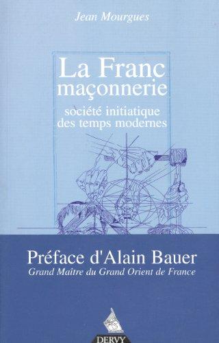 La Franc-maçonnerie, société initiatique des temps modernes