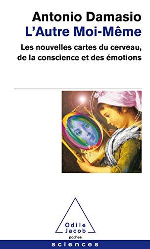 L'Autre moi-mme: Les nouvelles cartes du cerveau, de la conscience et des motions