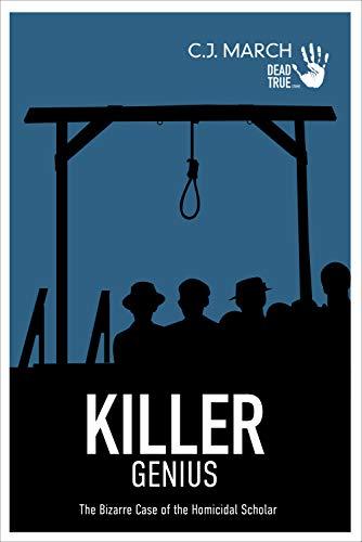 Killer Genius: The Bizarre Case of the Homicidal Scholar (Dead True Crime Book 5) (English Edition)