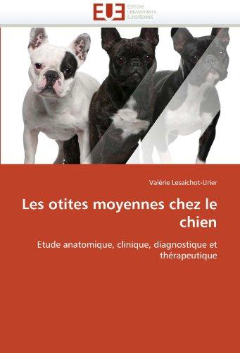Les otites moyennes chez le chien: Etude anatomique, clinique, diagnostique et thérapeutique (Omn.Univ.Europ.) par Valérie Lesaichot-Urier