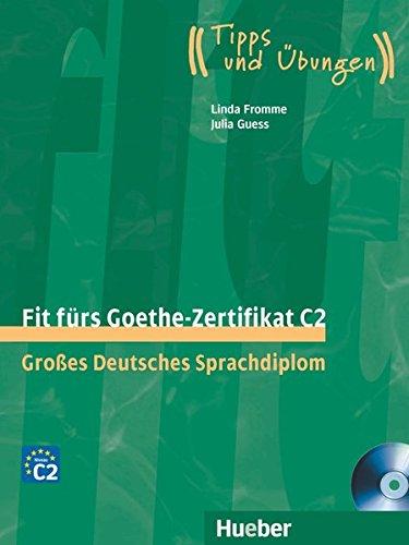 Fit fürs Goethe-Zertifikat. C2. Tipps und Übungen. Übungsbuch. Per le Scuole superiori. Con 2 CD Audio