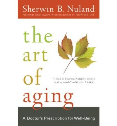 The Art of Aging: A Doctor's Prescription for Well-Being (Paperback) - Common
