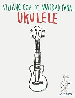Villancicos de Navidad para Ukulele: Canciones fáciles en Partitura & Tablatura de [Marcó,
