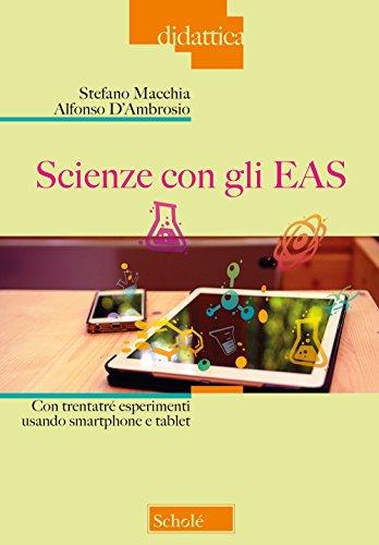 Scienze con gli EAS. Con trentatré esperimenti usando smartphone e tablet (Didattica)