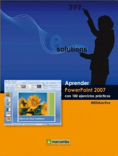 Aprender Powerpoint 2007 con 100 ejercicios prácticos (APRENDER...CON 100 EJERCICIOS PRÁCTICOS nº 1) por MEDIAactive