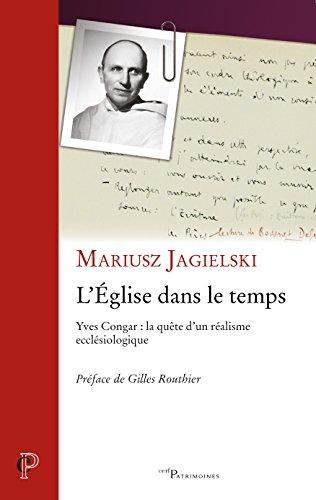 L'Eglise dans le temps : Yves Congar : la quête d'un réalisme ecclésiologique par Mariusz Jagielski