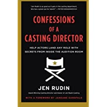 Confessions of a Casting Director: Help Actors Land Any Role with Secrets from Inside the Audition Room by Jen Rudin (2014-01-16)