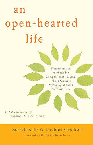 An Open-Hearted Life: Transformative Methods for Compassionate Living from a Clinical Psychologist and a Buddhist Nun por Russell Kolts
