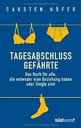 Tagesabschlussgefährte: Das Buch für alle, die entweder eine Beziehung haben oder Single sind