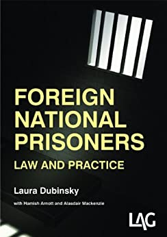 Foreign National Prisoners: law and practice by [Dubinsky, Laura, Arnott, Hamish, Mackenzie, Alasdair]