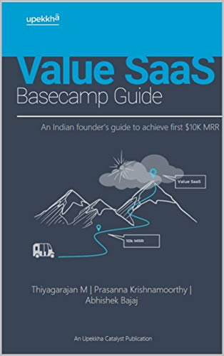 Value SaaS Basecamp Guide: An Indian founders guide to achieve first $10K MRR by [M, Thiyagarajan, Bajaj, Abhishek, Krishnamoorthy, Prasanna]
