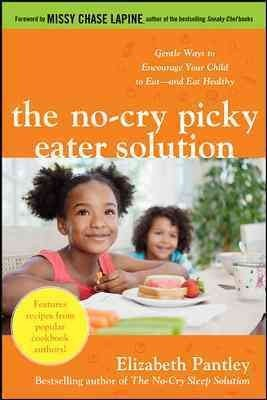 ({THE NO-CRY PICKY EATER SOLUTION: GENTLE WAYS TO ENCOURAGE YOUR CHILD TO EAT--AND EAT HEALTHY}) [{ By (author) Elizabeth Pantley }] on [November, 2011]