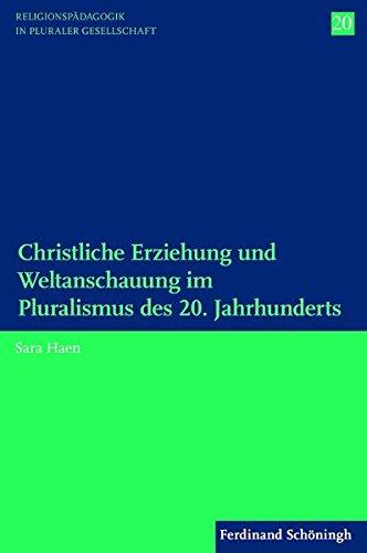 Christliche Erziehung und Weltanschauung im Pluralismus des 20. Jahrhunderts. (Religionspädagogik in pluraler Gesellschaft)