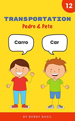 Transportation: Learn Basic Spanish to English Words Palabras en Ingles (Pedro & Pete Spanish Kids Book 12) (English Edition)