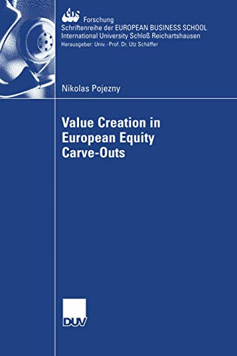 Value Creation in European Equity Carve-Outs (ebs-Forschung, Schriftenreihe der EUROPEAN BUSINESS SCHOOL Schloß Reichartshausen, Band 62)