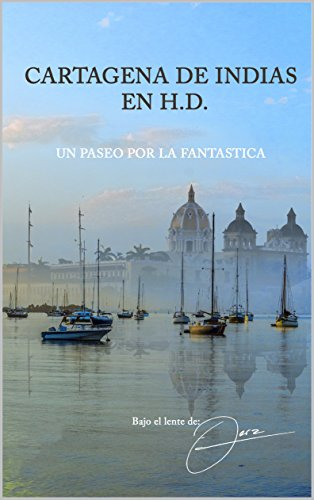 Cartagena de Indias en H.D.: Un paseo por la FANTÁSTICA, bajo el lente de Jerz