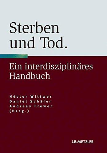 Sterben und Tod: Geschichte - Theorie - Ethik. Ein interdisziplinäres Handbuch