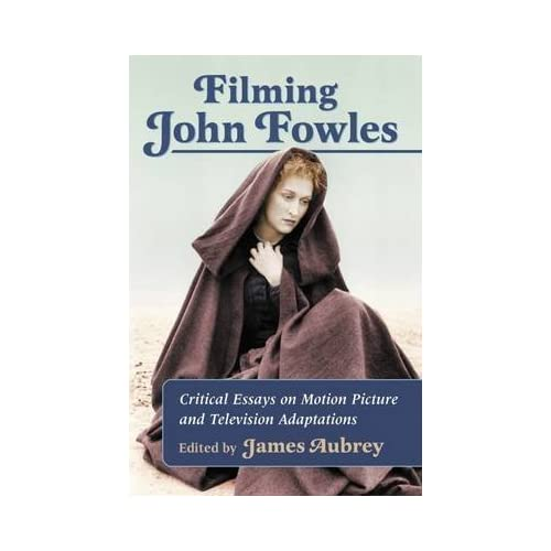 [(Filming John Fowles : Critical Essays on Motion Picture and Television Adaptations)] [Edited by James Aubrey] published on (November, 2015)