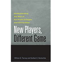 New Players, Different Game: Understanding the Rise of For-Profit Colleges and Universities by William G. Tierney (2007-08-15)