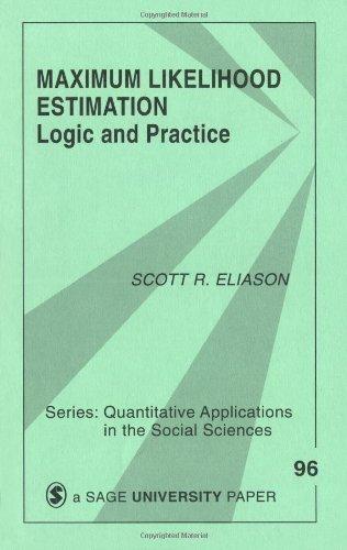 Maximum Likelihood Estimation: Logic and Practice (Quantitative Applications in the Social Sciences)