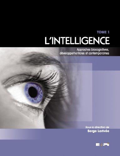 L'intelligence : Tome 1, Approches biocognitives, développementales et contemporaines