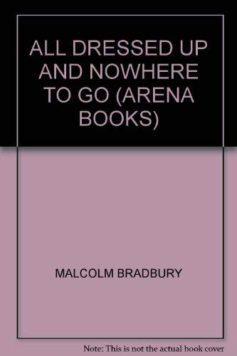 All Dressed Up and Nowhere to Go (Arena Books) by Malcolm Bradbury (1983-08-25)