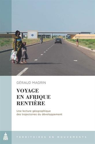 Voyage en Afrique rentière : Une lecture géographique des trajectoires du développement