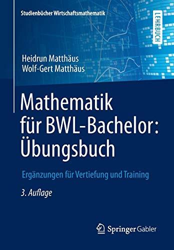 Mathematik für BWL-Bachelor: Übungsbuch: Ergänzungen für Vertiefung und Training (Studienbücher Wirtschaftsmathematik) - 9783658115746