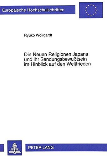 Die Neuen Religionen Japans und ihr Sendungsbewußtsein im Hinblick auf den Weltfrieden: Eine Analyse am Beispiel der Seichô-no-ie-Bewegung ... / European University Studie) por Ryuko Woirgardt