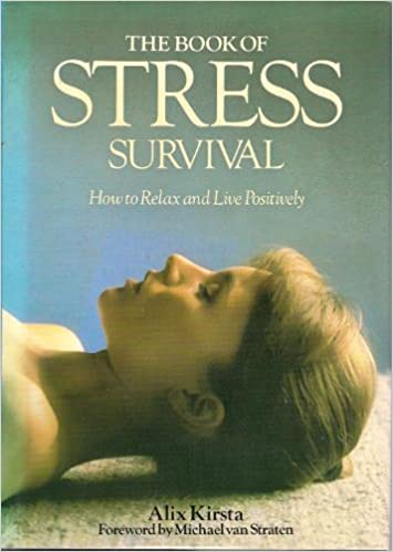 THE BOOK OF STRESS SURVIVAL: How to Relax and Live Positively