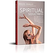 Spiritual Seductress: The High-Powered Women's Guide to Devour the World through Spiritual Guidance (English Edition)