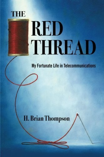 THE RED THREAD: My Fortunate Life in Telecommunications by H. Brian Thompson (2013-08-02)