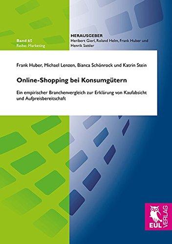 Online-Shopping bei Konsumgütern: Ein empirischer Branchenvergleich zur Erklärung von Kaufabsicht und Aufpreisbereitschaft (Marketing)