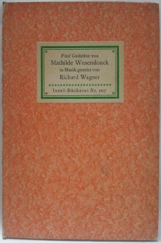 Fünf Gedichte von Mathilde Wesendonck für eine Frauenstimme in Musik gesetzt von Richard Wagner (Insel-Bücherei Nr. 107)