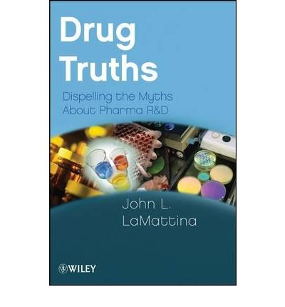 { [ DRUG TRUTHS: DISPELLING THE MYTHS ABOUT PHARMA R & D ] } By Lamattina, John L (Author) Nov-01-2008 [ Paperback ]