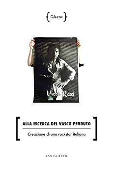 Alla ricerca del Vasco perduto - Creazione di una rockstar italiana