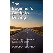 The Beginner's Guide to Driving: On the origin of fears and overcoming them (English Edition)