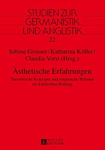 Aesthetische Erfahrungen: Theoretische Konzepte und empirische Befunde zur kulturellen Bildung (Studien zur Germanistik und Anglistik (Kostüm Kunst Konzept)