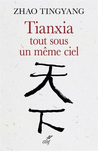 Tianxia, Tout Sous Un Même Ciel : L'ordre Du Monde Dans Le Passé Et Pour Le Futur