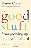 The Good Stuff from Growing Up in a Dysfunctional Family: How to Survive and Then Thrive by Karen Casey (2013-10-01)