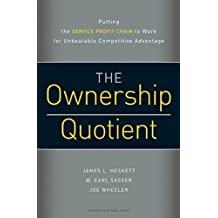 The Ownership Quotient: Putting the Service Profit Chain to Work for Unbeatable Competitive Advantage by James L Heskett (1-Dec-2008) Hardcover